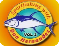 Sportfishing with Dan Hernandez - Volume 2