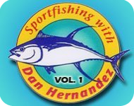 Sportfishing with Dan Hernandez - Volume 1